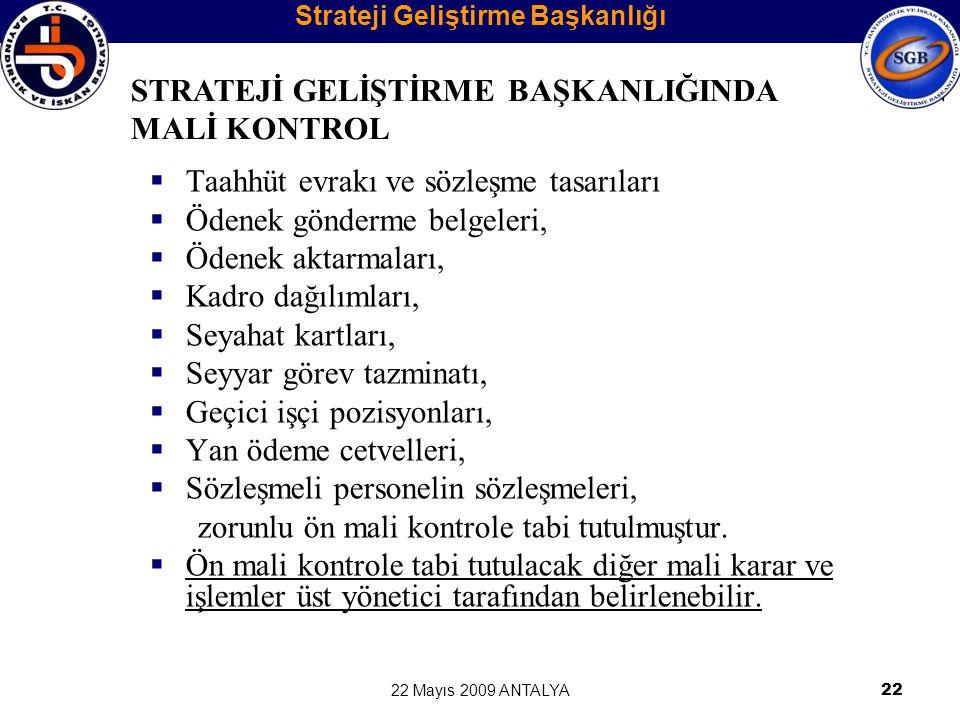 22 Mayıs 2009 ANTALYA22  Taahhüt evrakı ve sözleşme tasarıları  Ödenek gönderme belgeleri,  Ödenek aktarmaları,  Kadro dağılımları,  Seyahat kart