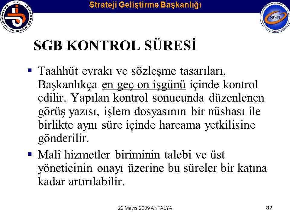 22 Mayıs 2009 ANTALYA37 SGB KONTROL SÜRESİ  Taahhüt evrakı ve sözleşme tasarıları, Başkanlıkça en geç on işgünü içinde kontrol edilir. Yapılan kontro
