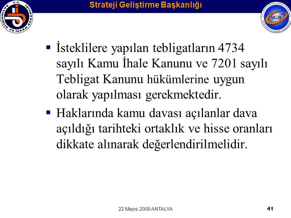 22 Mayıs 2009 ANTALYA41  İsteklilere yapılan tebligatların 4734 sayılı Kamu İhale Kanunu ve 7201 sayılı Tebligat Kanunu hükümlerine uygun olarak yapı