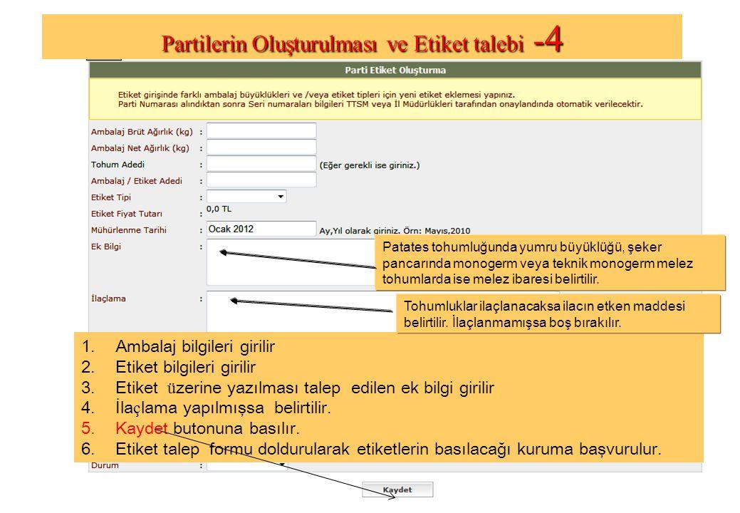 1.Ambalaj bilgileri girilir 2.Etiket bilgileri girilir 3.Etiket ü zerine yazılması talep edilen ek bilgi girilir 4.İla ç lama yapılmışsa belirtilir.