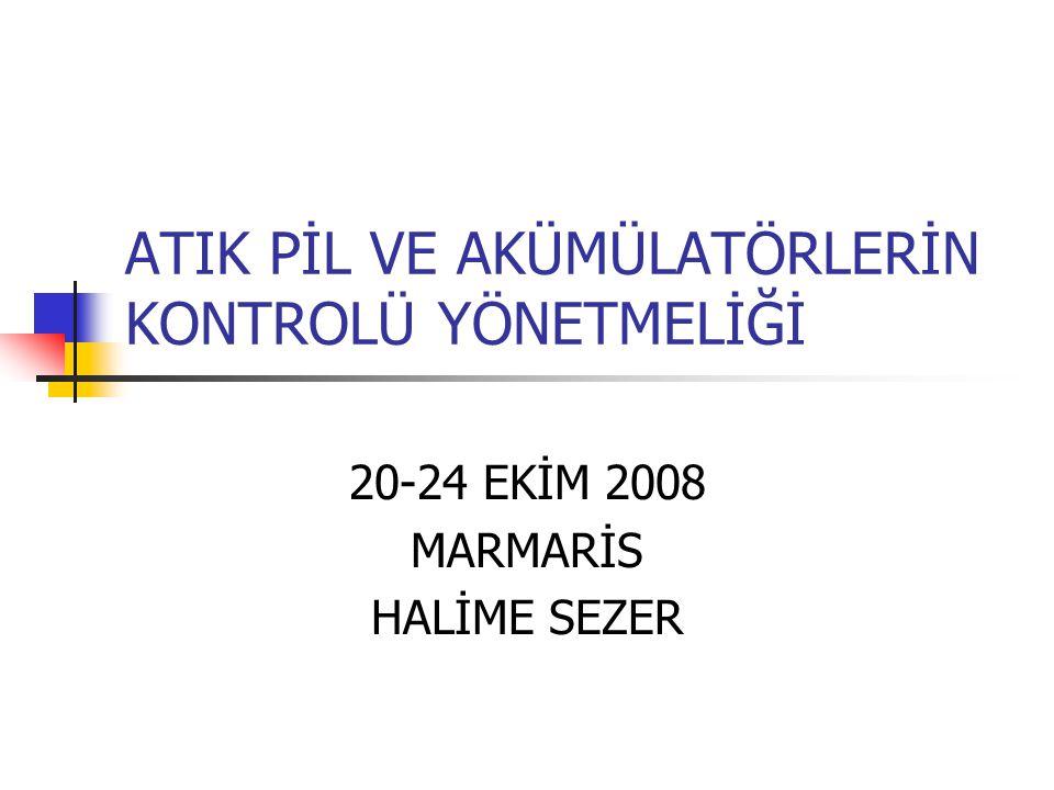 ATIK PİL VE AKÜMÜLATÖRLERİN KONTROLÜ YÖNETMELİĞİ 20-24 EKİM 2008 MARMARİS HALİME SEZER
