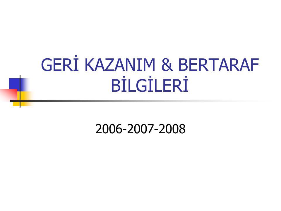 GERİ KAZANIM & BERTARAF BİLGİLERİ 2006-2007-2008