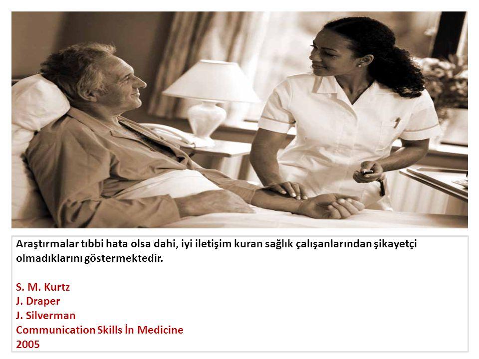 Araştırmalar tıbbi hata olsa dahi, iyi iletişim kuran sağlık çalışanlarından şikayetçi olmadıklarını göstermektedir.