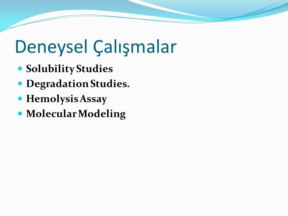 Deneysel Çalışmalar Solubility Studies Degradation Studies. Hemolysis Assay Molecular Modeling