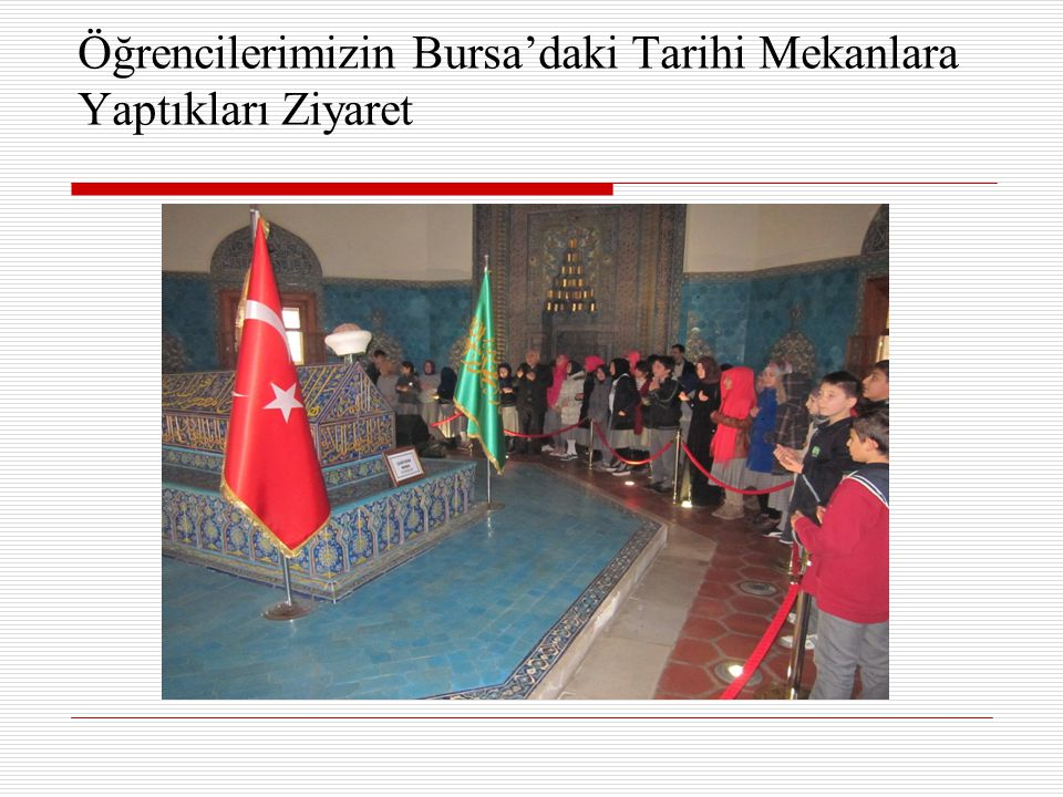 Öğrencilerimizin Bursa'daki Tarihi Mekanlara Yaptıkları Ziyaret