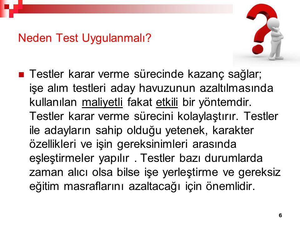 Neden Test Uygulanmalı? Testler karar verme sürecinde kazanç sağlar; işe alım testleri aday havuzunun azaltılmasında kullanılan maliyetli fakat etkili
