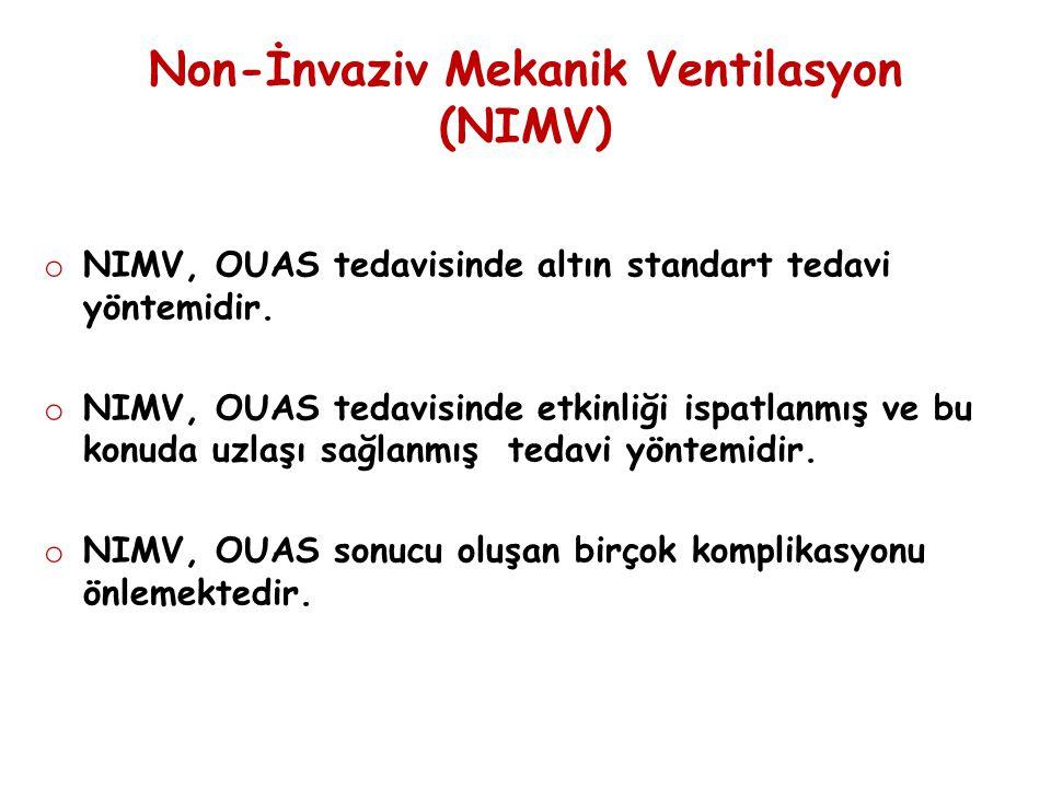 Non-İnvaziv Mekanik Ventilasyon (NIMV) o NIMV, OUAS tedavisinde altın standart tedavi yöntemidir. o NIMV, OUAS tedavisinde etkinliği ispatlanmış ve bu