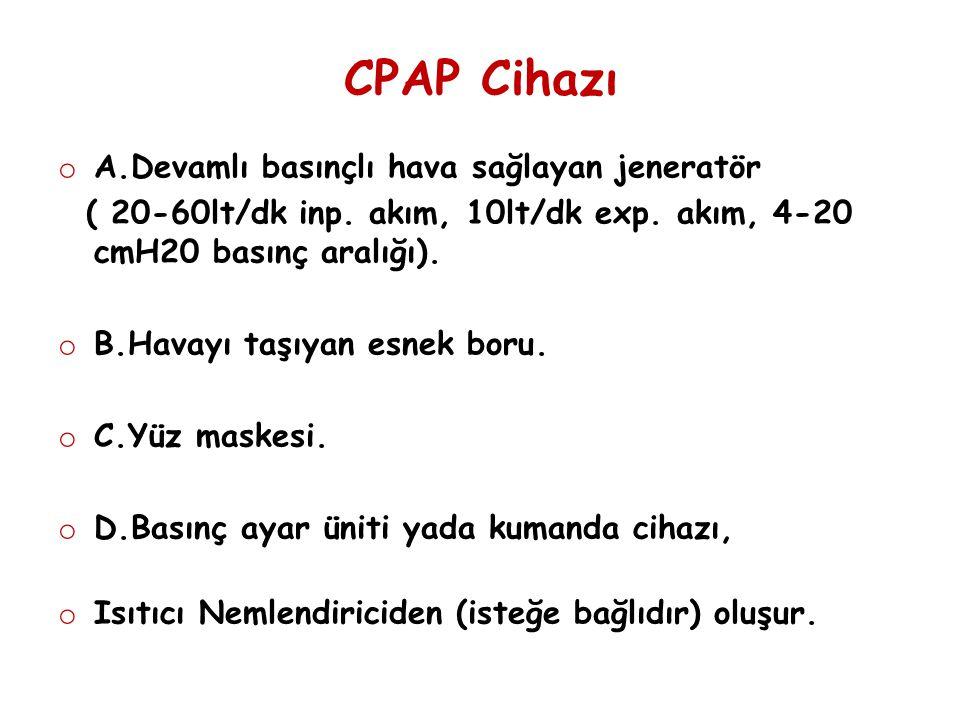 CPAP Cihazı o A.Devamlı basınçlı hava sağlayan jeneratör ( 20-60lt/dk inp. akım, 10lt/dk exp. akım, 4-20 cmH20 basınç aralığı). o B.Havayı taşıyan esn