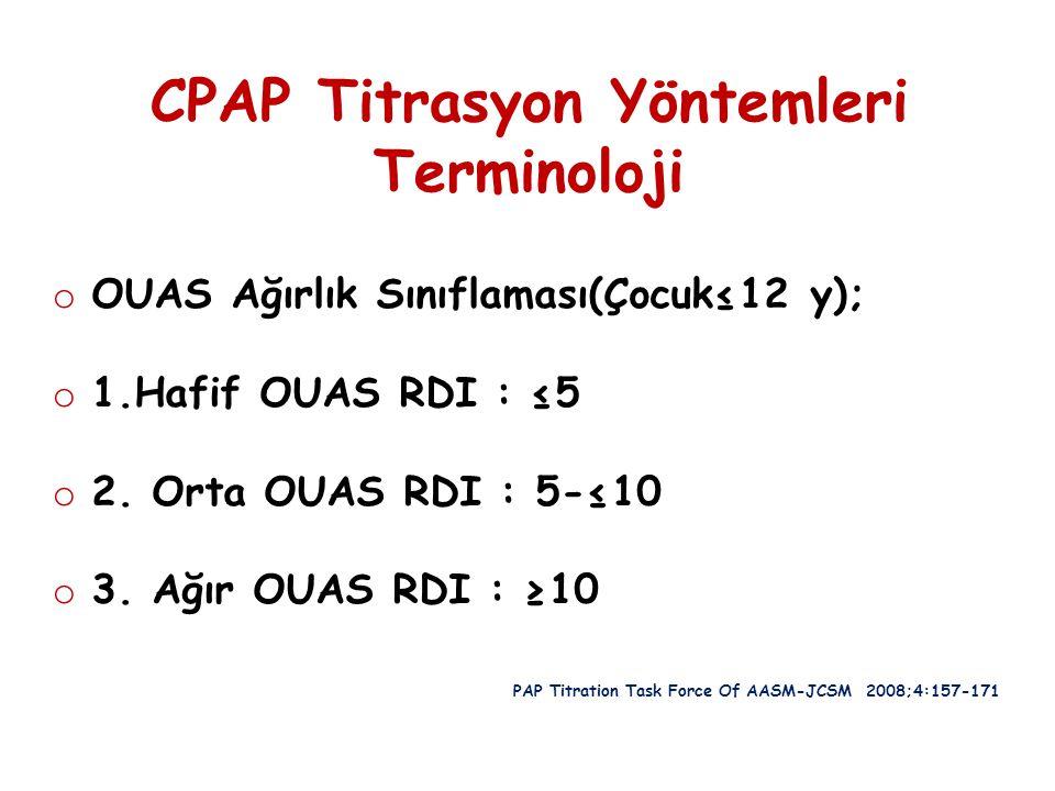 CPAP Titrasyon Yöntemleri Terminoloji o OUAS Ağırlık Sınıflaması(Çocuk≤12 y); o 1.Hafif OUAS RDI : ≤5 o 2. Orta OUAS RDI : 5-≤10 o 3. Ağır OUAS RDI :