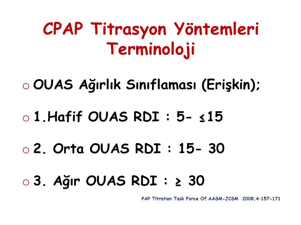 CPAP Titrasyon Yöntemleri Terminoloji o OUAS Ağırlık Sınıflaması (Erişkin); o 1.Hafif OUAS RDI : 5- ≤15 o 2. Orta OUAS RDI : 15- 30 o 3. Ağır OUAS RDI