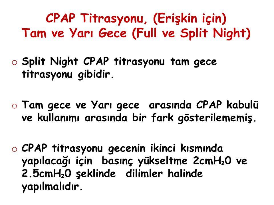 CPAP Titrasyonu, (Erişkin için) Tam ve Yarı Gece (Full ve Split Night) o Split Night CPAP titrasyonu tam gece titrasyonu gibidir. o Tam gece ve Yarı g