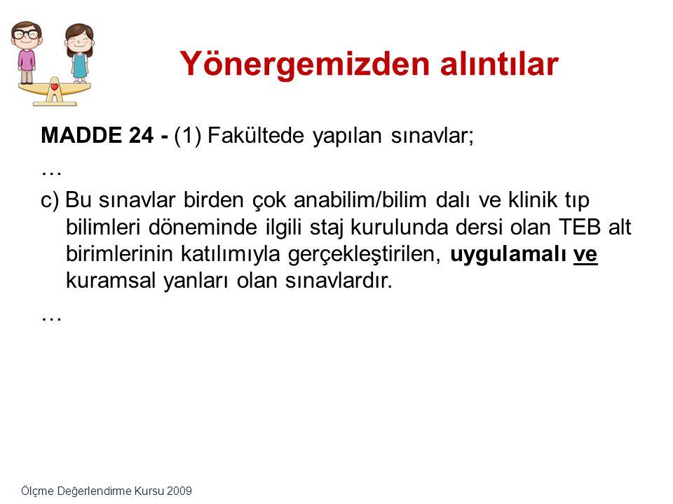 önce uygulama… MADDE 24 - (1) Fakültede yapılan sınavlar; … e) (Değişiklik 13.05.2009 tarih ve 2009/7 sayılı Üniv.