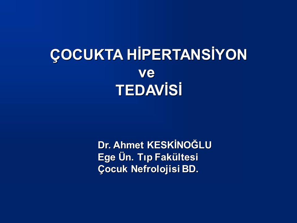 ÇOCUKTA HİPERTANSİYON veTEDAVİSİ Dr. Ahmet KESKİNOĞLU Ege Ün. Tıp Fakültesi Çocuk Nefrolojisi BD.