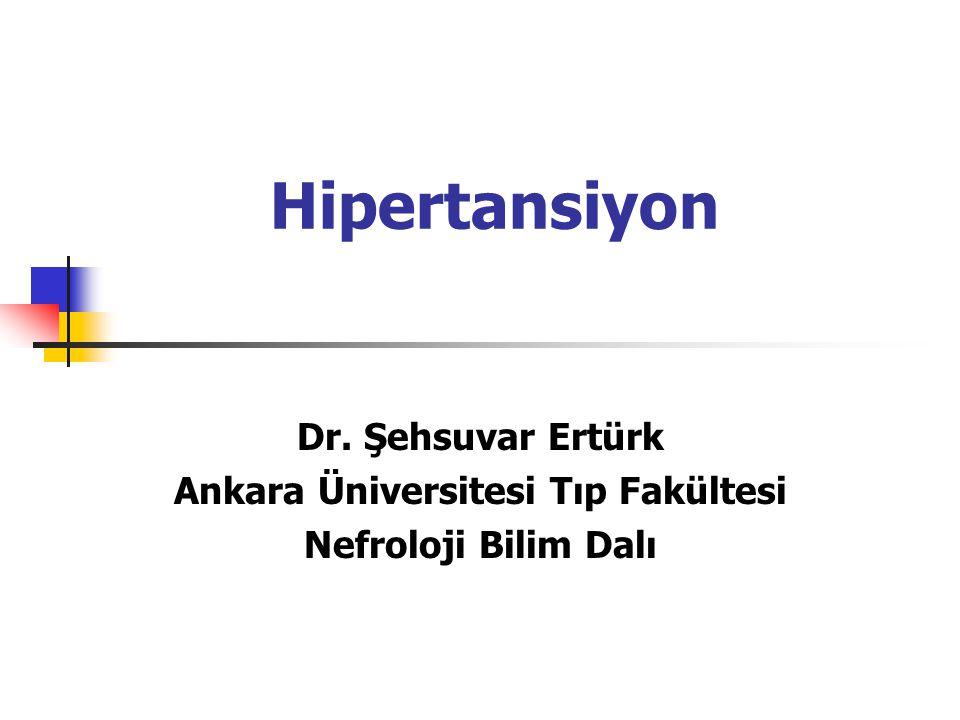 Hipertansiyon Dr. Şehsuvar Ertürk Ankara Üniversitesi Tıp Fakültesi Nefroloji Bilim Dalı