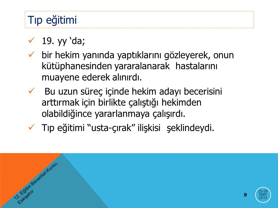12. Eğitim Becerileri Kursu, Eskişehir 9 Tıp eğitimi 19. yy 'da; bir hekim yanında yaptıklarını gözleyerek, onun kütüphanesinden yararalanarak hastala