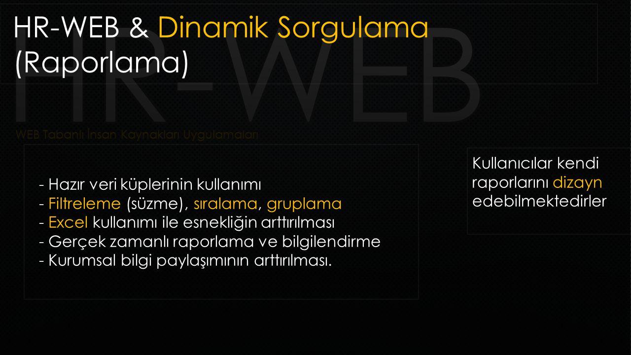 HR-WEB & Dinamik Sorgulama (Raporlama) Kullanıcılar kendi raporlarını dizayn edebilmektedirler - Hazır veri küplerinin kullanımı - Filtreleme (süzme),
