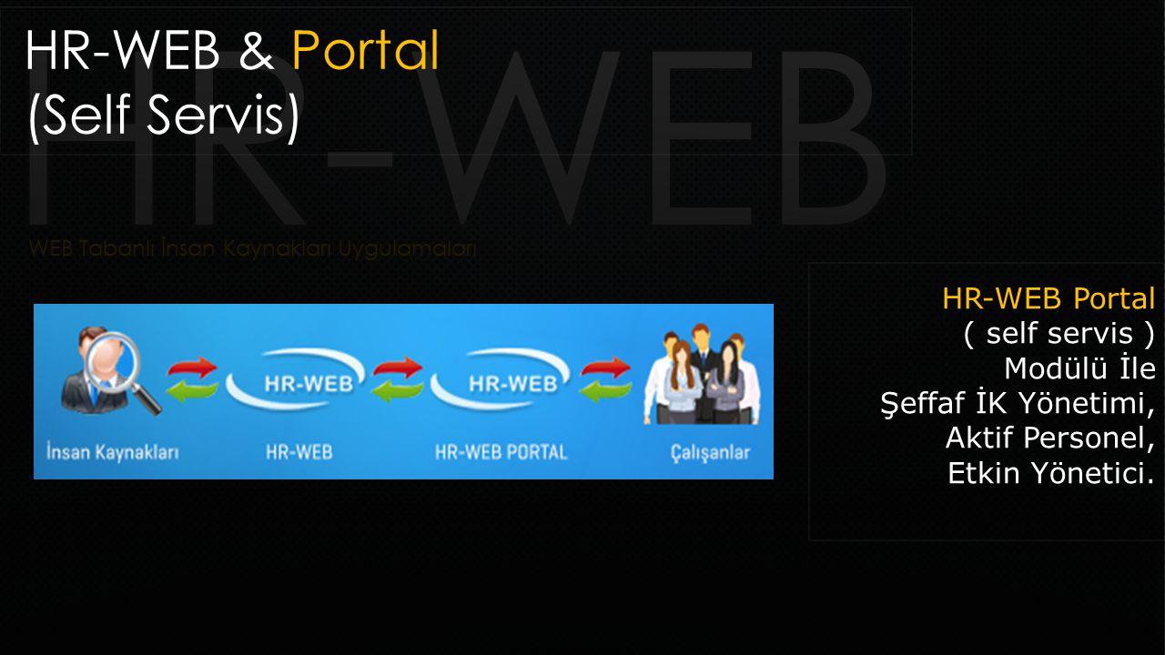HR-WEB & Portal (Self Servis) HR-WEB Portal ( self servis ) Modülü İle Şeffaf İK Yönetimi, Aktif Personel, Etkin Yönetici.