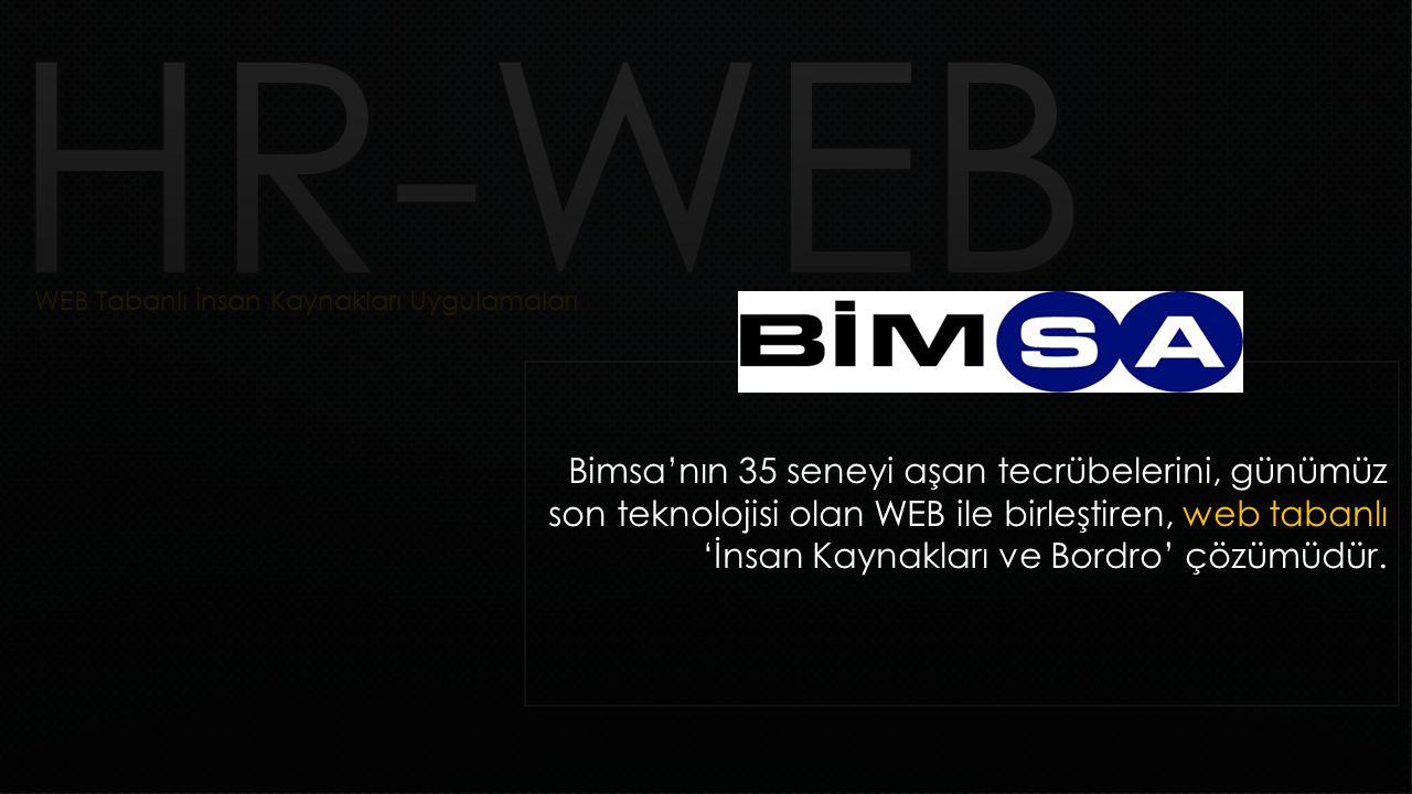 Bimsa'nın 35 seneyi aşan tecrübelerini, günümüz son teknolojisi olan WEB ile birleştiren, web tabanlı 'İnsan Kaynakları ve Bordro' çözümüdür.