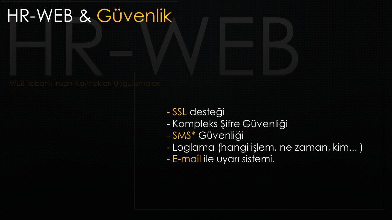 HR-WEB & Güvenlik - SSL desteği - Kompleks Şifre Güvenliği - SMS* Güvenliği - Loglama (hangi işlem, ne zaman, kim... ) - E-mail ile uyarı sistemi.