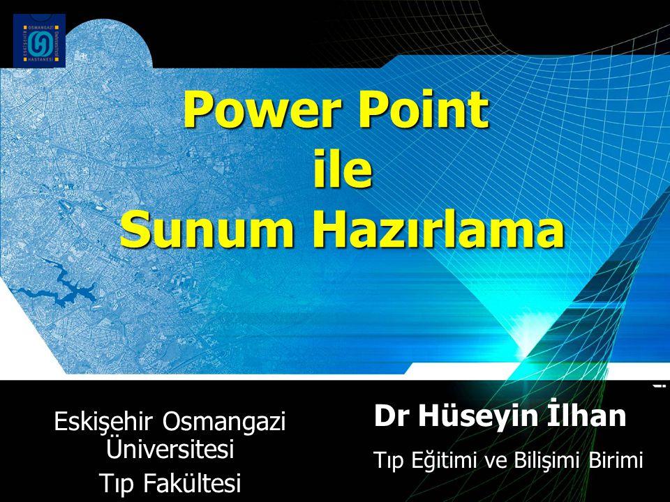 Power Point ile Sunum Hazırlama Eskişehir Osmangazi Üniversitesi Tıp Fakültesi Dr Hüseyin İlhan Tıp Eğitimi ve Bilişimi Birimi