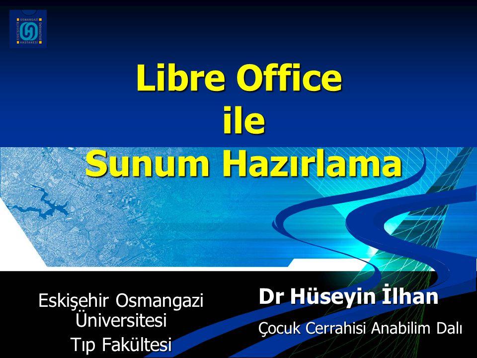 Libre Office ile Sunum Hazırlama Eskişehir Osmangazi Üniversitesi Tıp Fakültesi Dr Hüseyin İlhan Çocuk Cerrahisi Anabilim Dalı