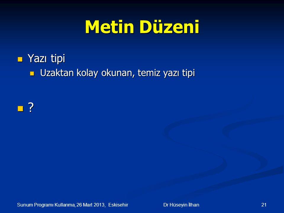 Sunum Programı Kullanma, 26 Mart 2013, Eskisehir 21Dr Hüseyin İlhan Metin Düzeni Yazı tipi Yazı tipi Uzaktan kolay okunan, temiz yazı tipi Uzaktan kol