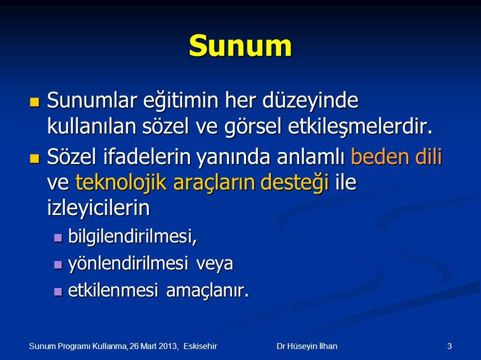 Sunum Programı Kullanma, 26 Mart 2013, Eskisehir 3Dr Hüseyin İlhan Sunum Sunumlar eğitimin her düzeyinde kullanılan sözel ve görsel etkileşmelerdir. S
