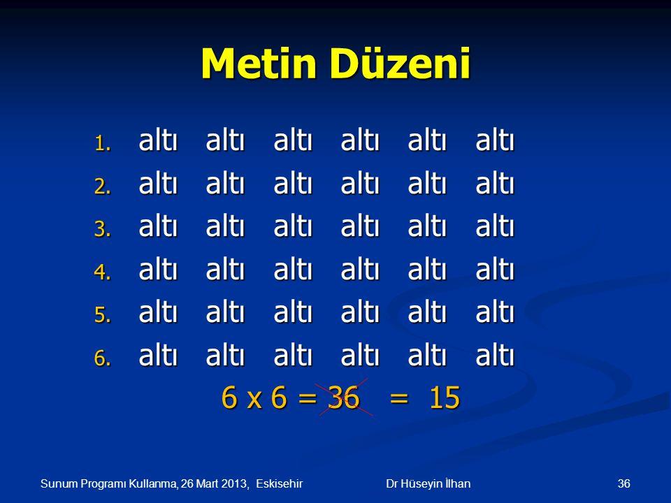 Sunum Programı Kullanma, 26 Mart 2013, Eskisehir 36Dr Hüseyin İlhan Metin Düzeni 1. altı altı altı altı altı altı 2. altı altı altı altı altı altı 3.