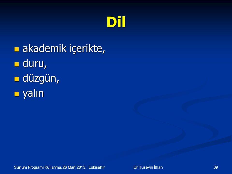 Sunum Programı Kullanma, 26 Mart 2013, Eskisehir 39Dr Hüseyin İlhan Dil akademik içerikte, akademik içerikte, duru, duru, düzgün, düzgün, yalın yalın
