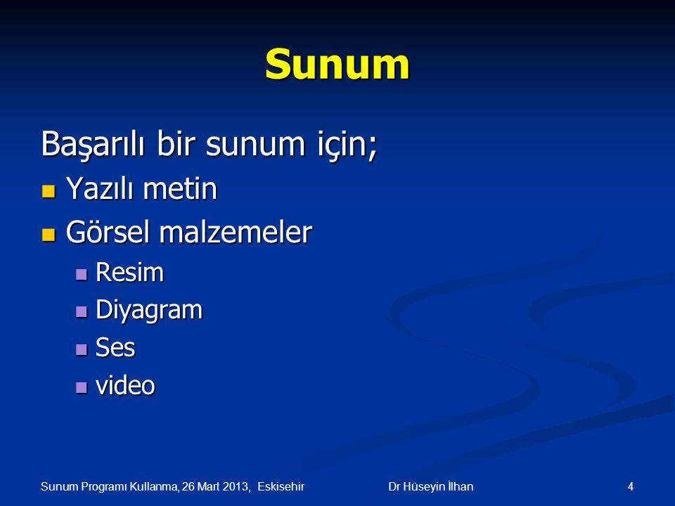 Sunum Programı Kullanma, 26 Mart 2013, Eskisehir 4Dr Hüseyin İlhan Sunum Başarılı bir sunum için; Yazılı metin Yazılı metin Görsel malzemeler Görsel m