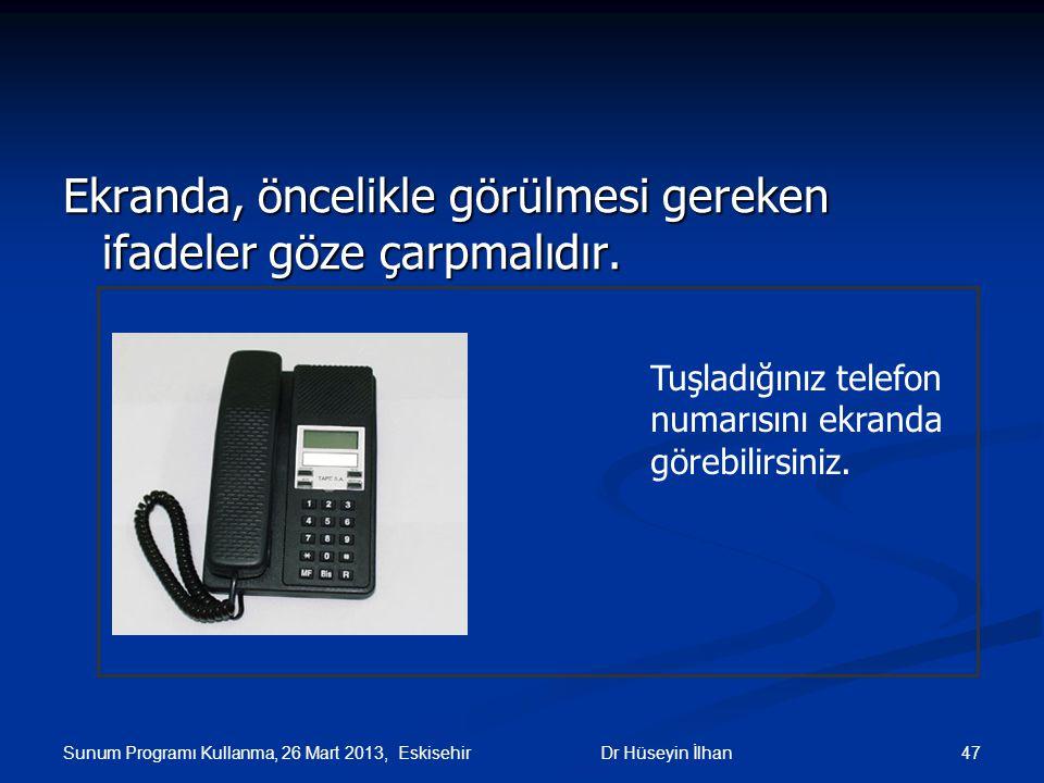 Sunum Programı Kullanma, 26 Mart 2013, Eskisehir 47Dr Hüseyin İlhan Ekranda, öncelikle görülmesi gereken ifadeler göze çarpmalıdır. Tuşladığınız telef