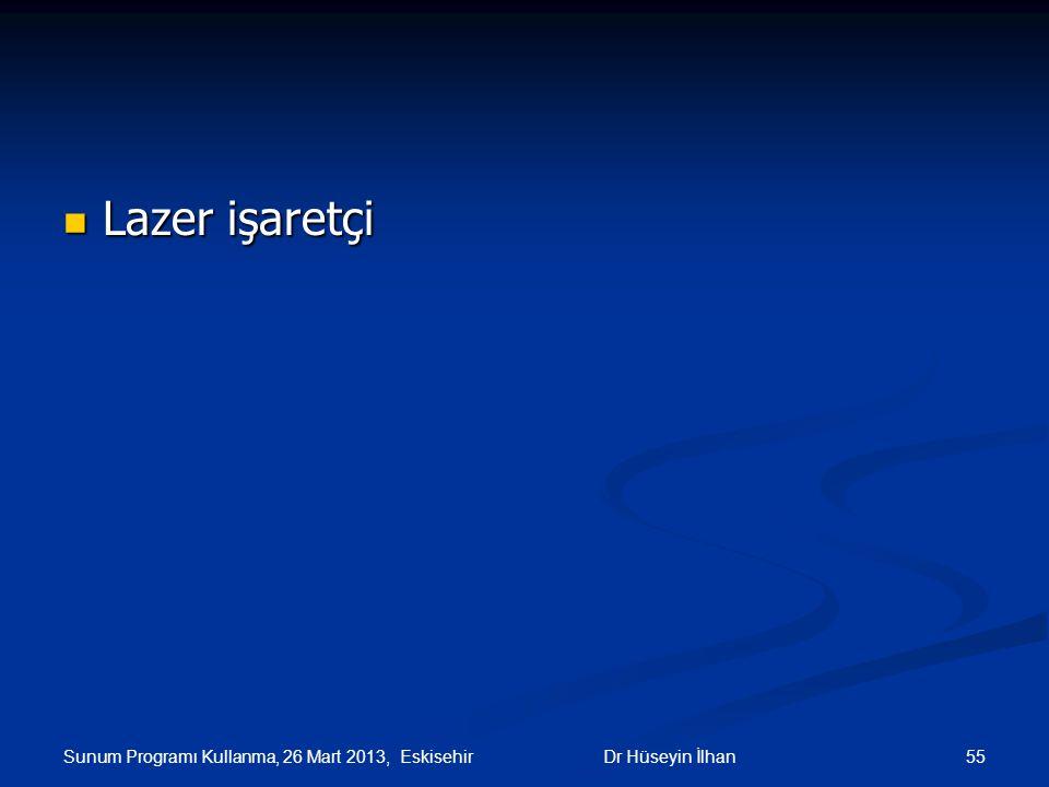 Lazer işaretçi Lazer işaretçi Sunum Programı Kullanma, 26 Mart 2013, Eskisehir 55Dr Hüseyin İlhan