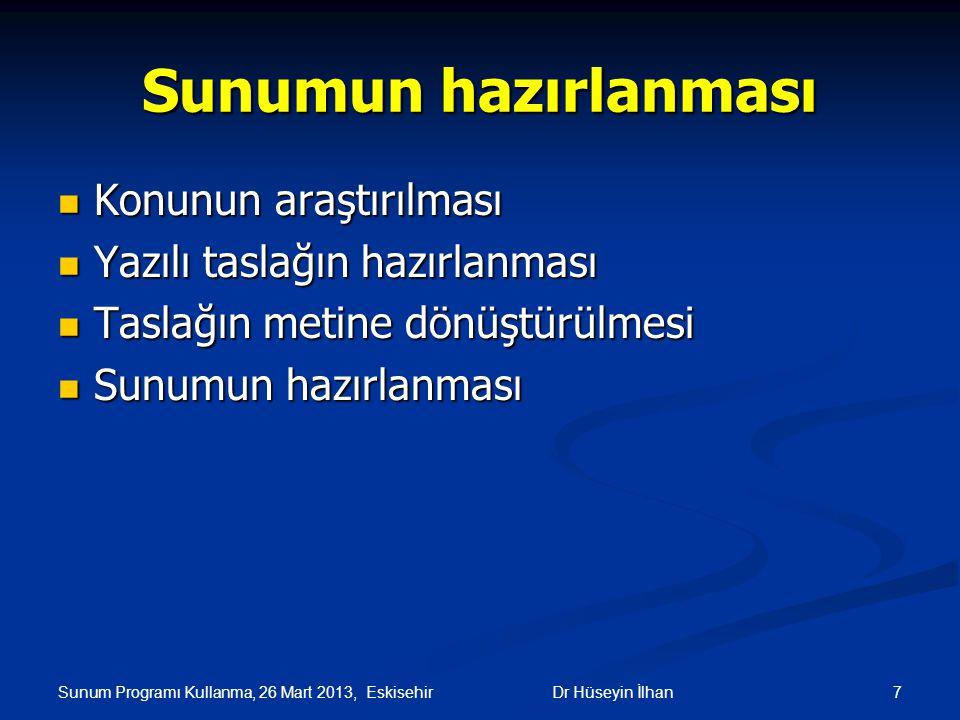 Sunum Programı Kullanma, 26 Mart 2013, Eskisehir 7Dr Hüseyin İlhan Sunumun hazırlanması Konunun araştırılması Konunun araştırılması Yazılı taslağın ha