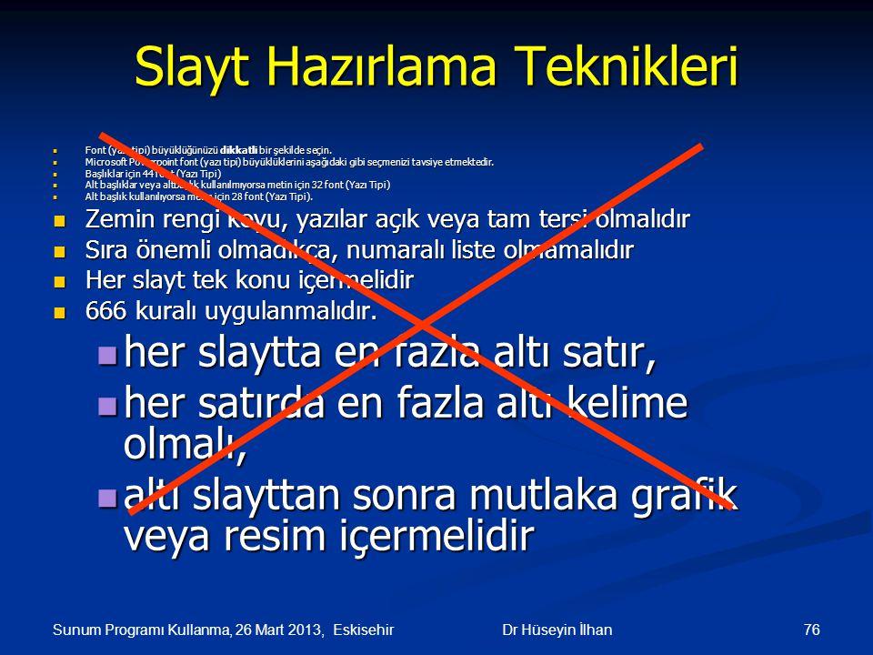 Sunum Programı Kullanma, 26 Mart 2013, Eskisehir 76Dr Hüseyin İlhan Slayt Hazırlama Teknikleri Font (yazı tipi) büyüklüğünüzü dikkatli bir şekilde seç