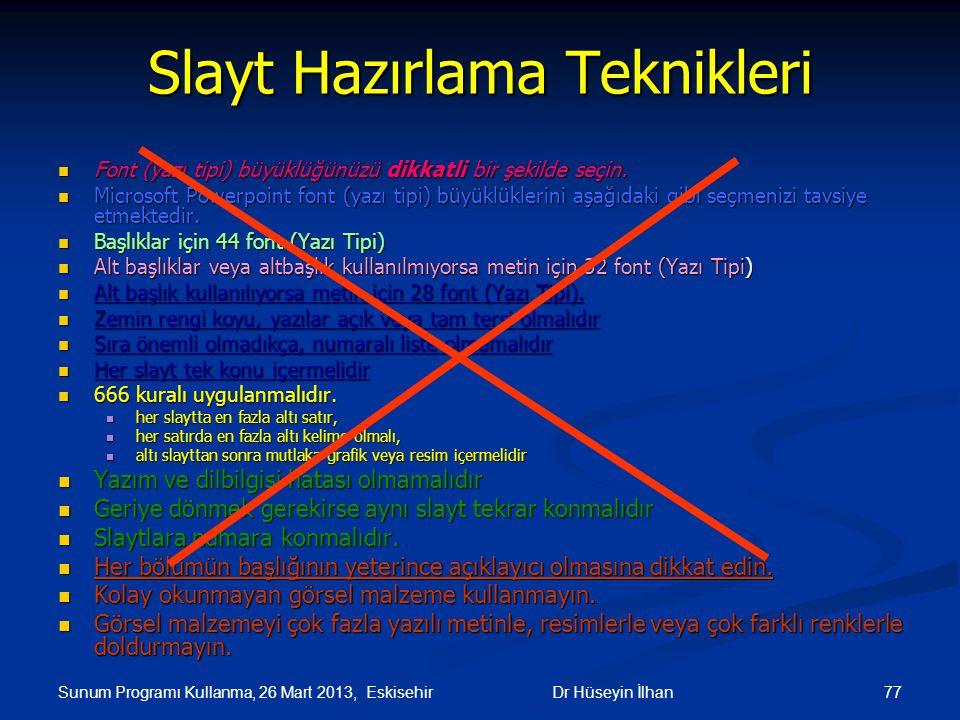 Sunum Programı Kullanma, 26 Mart 2013, Eskisehir 77Dr Hüseyin İlhan Slayt Hazırlama Teknikleri Font (yazı tipi) büyüklüğünüzü dikkatli bir şekilde seç