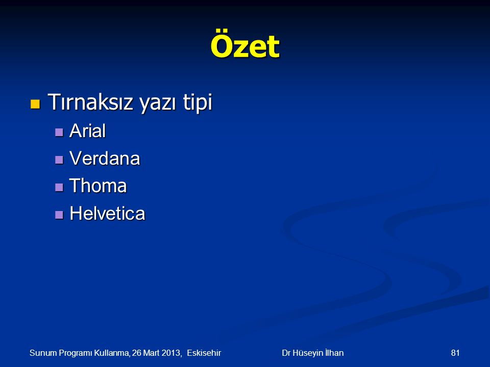 Sunum Programı Kullanma, 26 Mart 2013, Eskisehir 81Dr Hüseyin İlhan Özet Tırnaksız yazı tipi Tırnaksız yazı tipi Arial Arial Verdana Verdana Thoma Tho