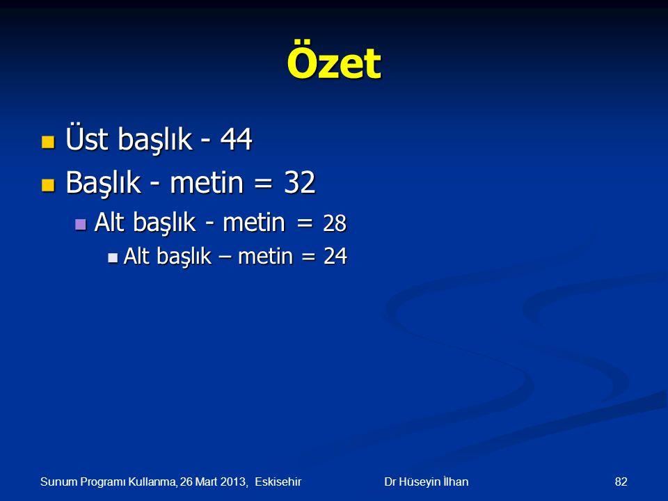 Sunum Programı Kullanma, 26 Mart 2013, Eskisehir 82Dr Hüseyin İlhan Özet Üst başlık - 44 Üst başlık - 44 Başlık - metin = 32 Başlık - metin = 32 Alt b