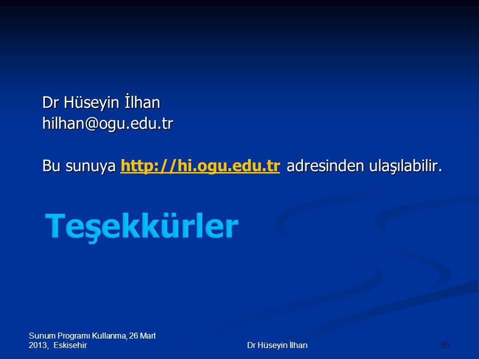 Sunum Programı Kullanma, 26 Mart 2013, Eskisehir 85Dr Hüseyin İlhan hilhan@ogu.edu.tr Bu sunuya adresinden ulaşılabilir. Bu sunuya http://hi.ogu.edu.t