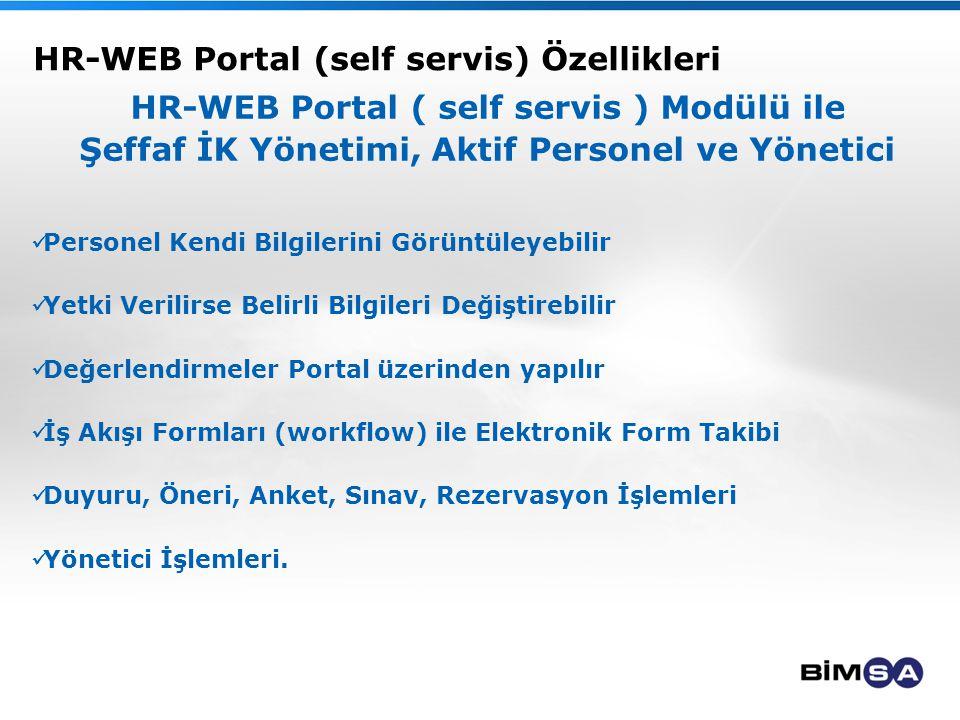 HR-WEB Portal (self servis) Özellikleri HR-WEB Portal ( self servis ) Modülü ile Şeffaf İK Yönetimi, Aktif Personel ve Yönetici Personel Kendi Bilgilerini Görüntüleyebilir Yetki Verilirse Belirli Bilgileri Değiştirebilir Değerlendirmeler Portal üzerinden yapılır İş Akışı Formları (workflow) ile Elektronik Form Takibi Duyuru, Öneri, Anket, Sınav, Rezervasyon İşlemleri Yönetici İşlemleri.