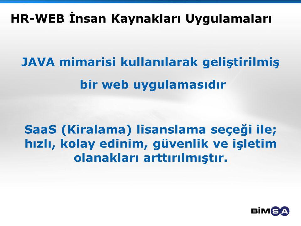HR-WEB İnsan Kaynakları Uygulamaları JAVA mimarisi kullanılarak geliştirilmiş bir web uygulamasıdır SaaS (Kiralama) lisanslama seçeği ile; hızlı, kolay edinim, güvenlik ve işletim olanakları arttırılmıştır.