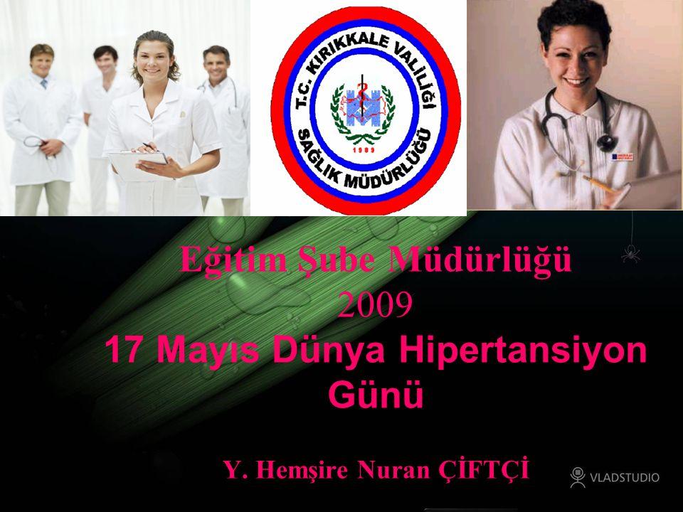 Eğitim Şube Müdürlüğü 2009 17 Mayıs Dünya Hipertansiyon Günü Y. Hemşire Nuran ÇİFTÇİ