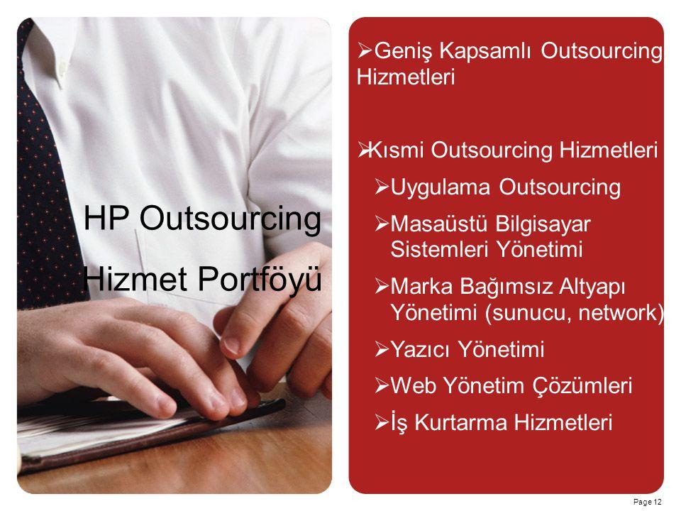 Page 12   Geniş Kapsamlı Outsourcing Hizmetleri   Kısmi Outsourcing Hizmetleri   Uygulama Outsourcing   Masaüstü Bilgisayar Sistemleri Yönetimi   Marka Bağımsız Altyapı Yönetimi (sunucu, network)   Yazıcı Yönetimi   Web Yönetim Çözümleri   İş Kurtarma Hizmetleri HP Outsourcing Hizmet Portföyü