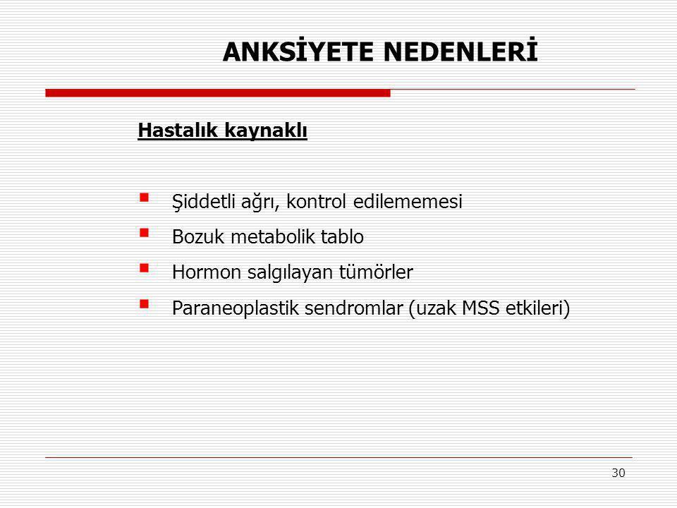30 Hastalık kaynaklı  Şiddetli ağrı, kontrol edilememesi  Bozuk metabolik tablo  Hormon salgılayan tümörler  Paraneoplastik sendromlar (uzak MSS e