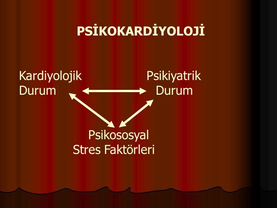 PSİKOKARDİYOLOJİ Kardiyolojik Psikiyatrik Durum Psikososyal Stres Faktörleri
