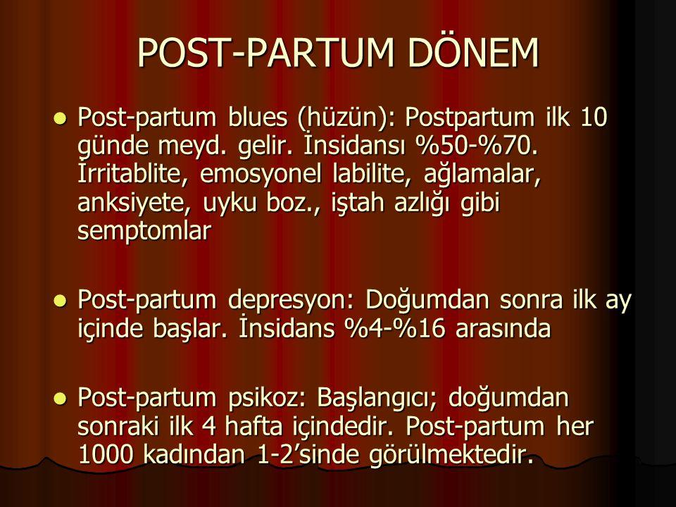 POST-PARTUM DÖNEM Post-partum blues (hüzün): Postpartum ilk 10 günde meyd. gelir. İnsidansı %50-%70. İrritablite, emosyonel labilite, ağlamalar, anksi