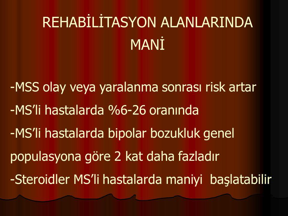 REHABİLİTASYON ALANLARINDA MANİ -MSS olay veya yaralanma sonrası risk artar -MS'li hastalarda %6-26 oranında -MS'li hastalarda bipolar bozukluk genel