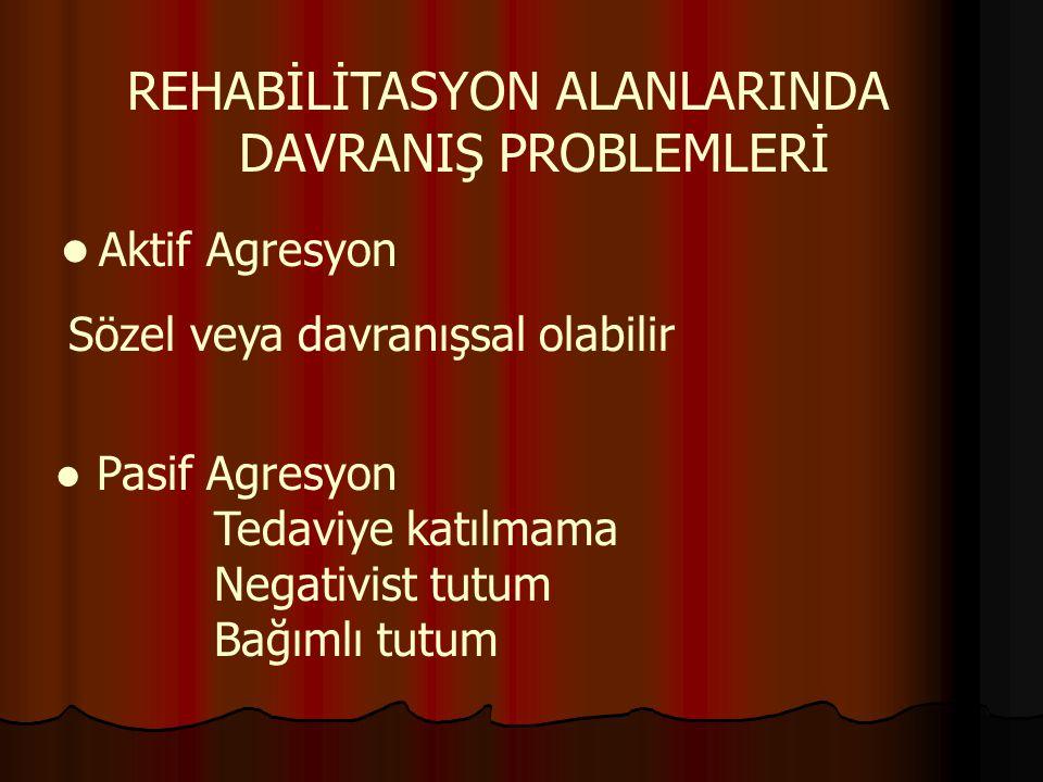 REHABİLİTASYON ALANLARINDA DAVRANIŞ PROBLEMLERİ ● Aktif Agresyon Sözel veya davranışsal olabilir ● Pasif Agresyon Tedaviye katılmama Negativist tutum