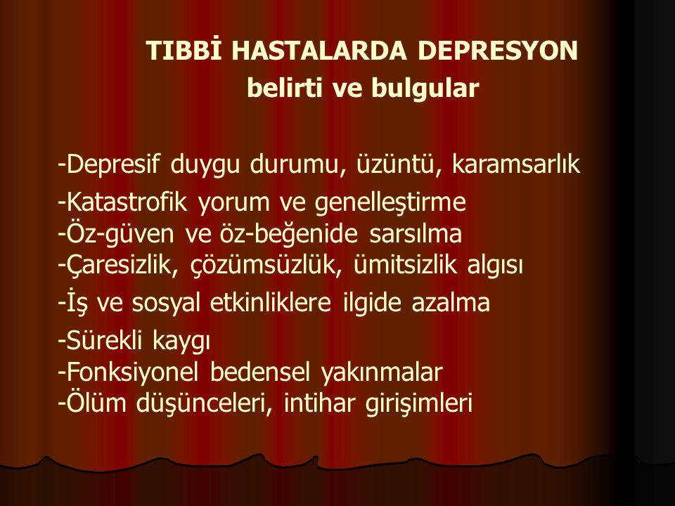 TIBBİ HASTALARDA DEPRESYON belirti ve bulgular -Depresif duygu durumu, üzüntü, karamsarlık -Katastrofik yorum ve genelleştirme -Öz-güven ve öz-beğenid
