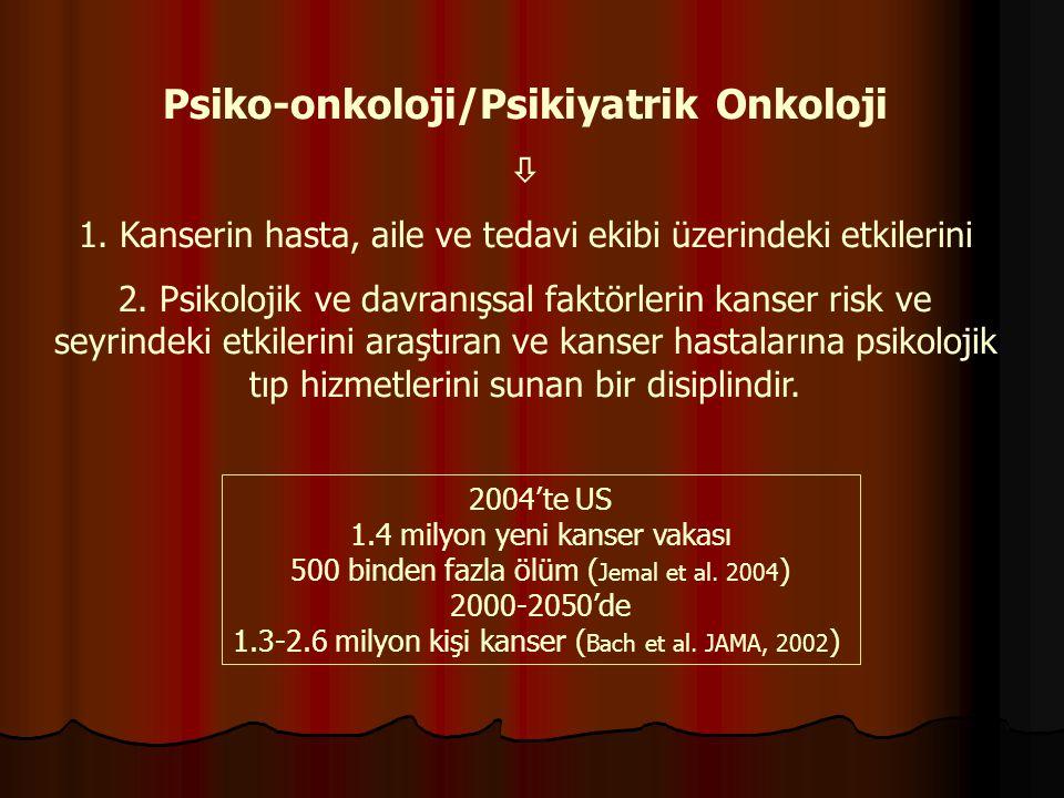 Psiko-onkoloji/Psikiyatrik Onkoloji  1. Kanserin hasta, aile ve tedavi ekibi üzerindeki etkilerini 2. Psikolojik ve davranışsal faktörlerin kanser ri