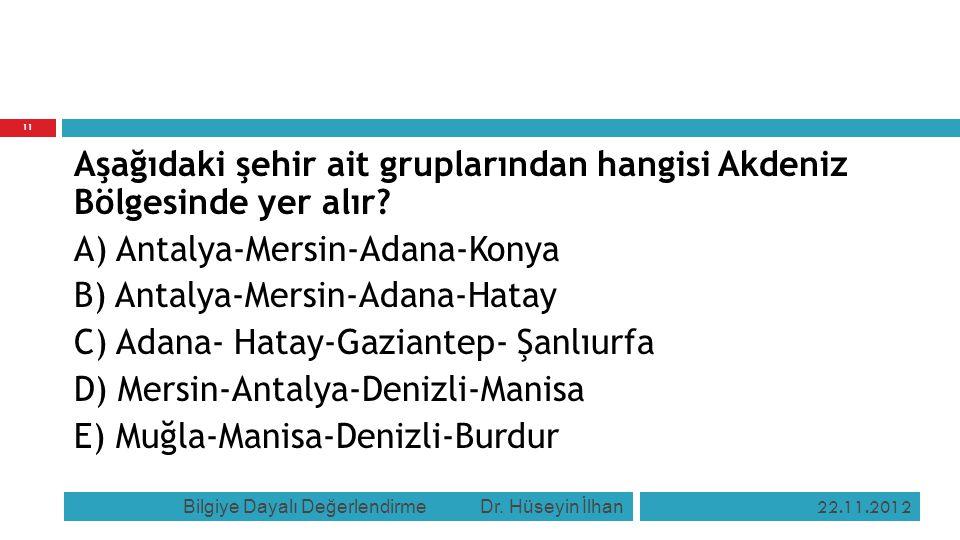 Aşağıdaki şehir ait gruplarından hangisi Akdeniz Bölgesinde yer alır? A) Antalya-Mersin-Adana-Konya B) Antalya-Mersin-Adana-Hatay C) Adana- Hatay-Gazi